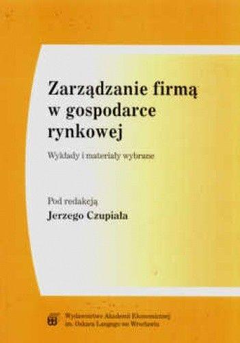 Okładka książki Zarządzanie firmą w gospodarce rynkowej. Wykłady i materiały wybrane