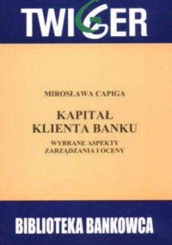 Okładka książki Kapitał klienta banku Wybrane aspekty zarządzania i oceny