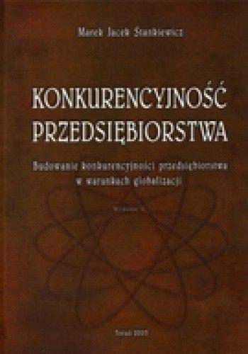 Okładka książki Konkurencyjność przedsiębiorstwa. Budowanie konkurencyjności przedsiębiorstwa w warunkach globalizacji