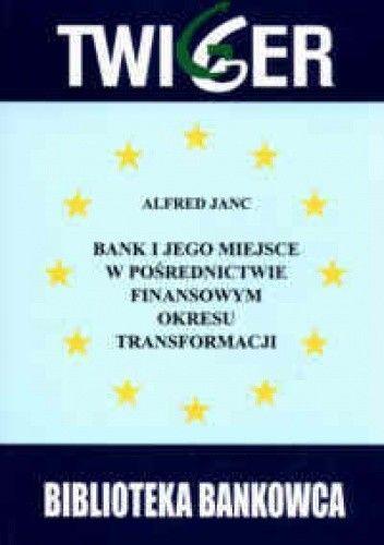 Okładka książki Banki i jego miejsce w pośrednictwie finansowym okresu transformacji (bilans  zamknięcia okresu przedakcesyjnego w państwach Europy Środkowej i Wschod