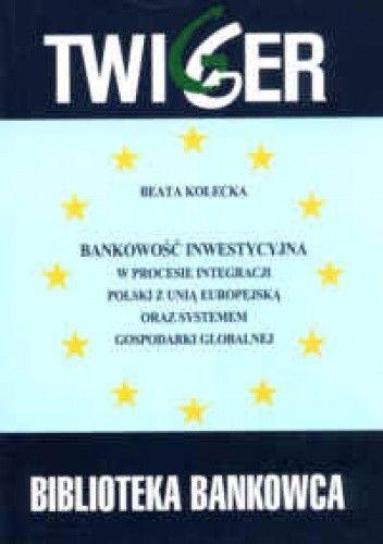 Okładka książki Bankowość inwestycyjna w procesie integracji Polski z Unią Europejską oraz systemem gospodarki globalnej