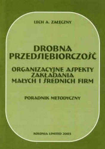 Okładka książki Drobna przedsiębiorczość. Organizacyjne aspekty zakładania małych i średnich firm. Poradnik metodyczny