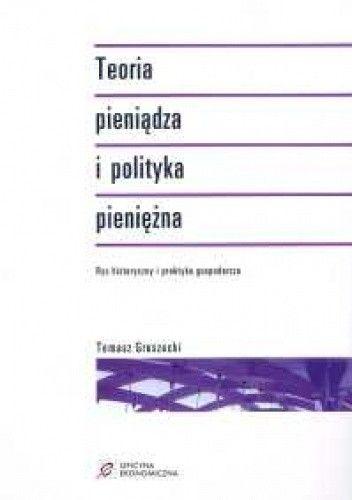 Okładka książki Teoria pieniądza i polityka pieniężna. Rys historyczny i praktyka gospodarcza