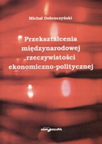 Okładka książki Przekształcenia międzynarodowej rzeczywistosci ekonomiczno-politycznej