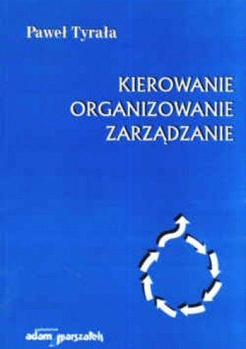 Okładka książki Kierowanie, organizowanie, zarządzanie. Zarys prakseologii