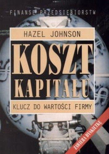Okładka książki Koszt kapitału Klucz do wartości firmy - Johnson Hazel