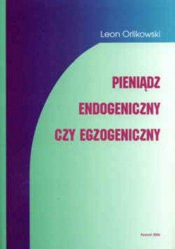 Okładka książki Pieniądz endogeniczny czy egzogeniczny