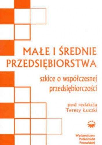 Okładka książki Małe i średnie przedsiębiorstwa. Szkice o współczesnej przedsiębiorczości. Wydanie 2.