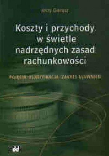 Okładka książki Koszty i przychody w swietle nadrzędnych zasad rachunkowości