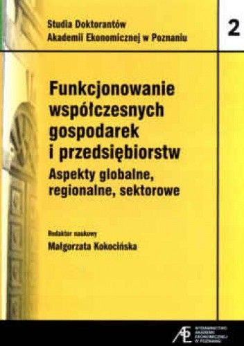 Okładka książki Funkcjonowanie współczesnych gospodarek i przedsiębiorstw. Aspekty globalne, regionalne, sektorowe