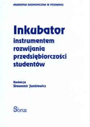 Okładka książki Inkubator instrumentem rozwijania przedsiębiorczości studentów
