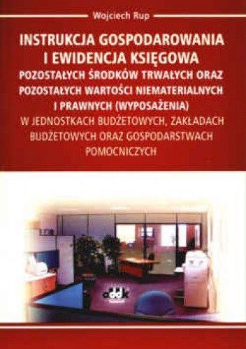 Okładka książki Instrukcja gospodarowania i ewidencja księgowa pozostałych środków trwałych oraz pozostałych wartości niematerialnych i prawnych (wyposażenia) w jedno