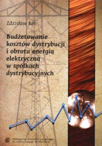 Okładka książki Budżetowanie kosztów dystrybucji i obrotu energią elektryczną w spółkach dystrybucyjnych.