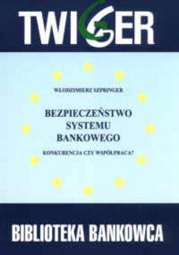 Okładka książki Bezpieczeństwo systemu bankowego. Konkurencja czy współpracaa