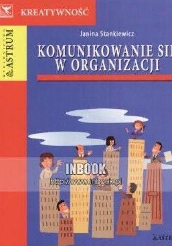 Okładka książki Komunikowanie się w organizacji - Janina Stankiewicz