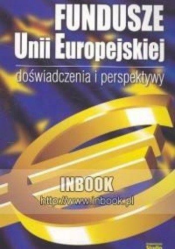 Okładka książki Fundusze Unii Europejskiej doświadczenia i perspektywy