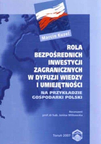 Okładka książki Rola bezpośrednich inwestycji zagranicznych w dyfuzji wiedzy i umiejętności. Na przykładzie gospodarki Polski.