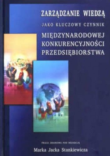 Okładka książki zarządzanie wiedzą jako kluczowy czynnik międzynarodowej konkurencyjności przedsiębiorstwa
