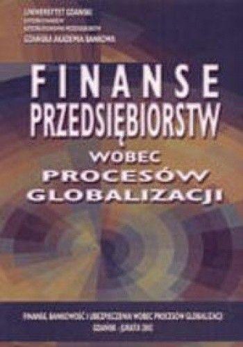 Okładka książki Finanse przedsiębiorstw wobec procesu globalizacji