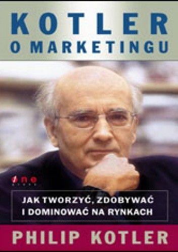 Okładka książki Kotler o marketingu. Jak tworzyć, zdobywać i dominować na rynkach