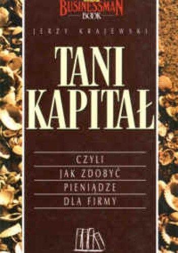 Okładka książki Tani kapitał czyli jak zdobyć pieniądze