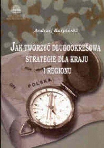 Okładka książki Jak tworzyć długookresową strategię dla kraju i regionu