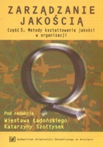 Okładka książki Zarządzanie jakością, część 3. Metody kształtowania jakości w organizacji
