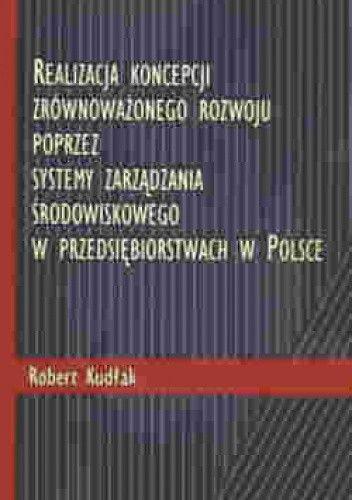 Okładka książki Realizacja Koncepcji Zrównoważonego Rozwoju Poprzez Systemy Zarządzania Środowiskowego W Przedsiębiorstwach W Polsce