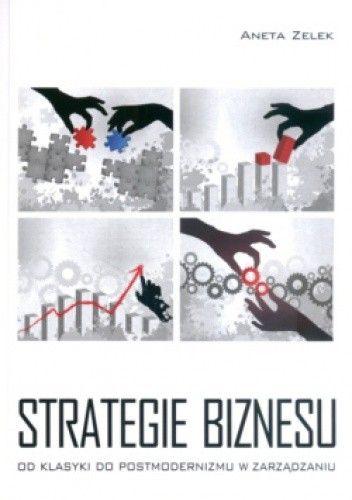 Okładka książki Strategie biznesu  od klasyki do postmodernizmu w zarządzaniu