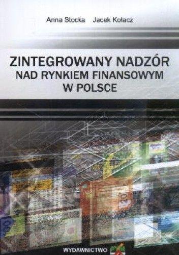 Okładka książki zintegrowany nadzór nad rynkiem finansowym w Polsce