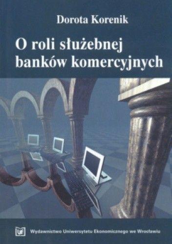 Okładka książki O Roli Służebnej Banków Komercyjnych