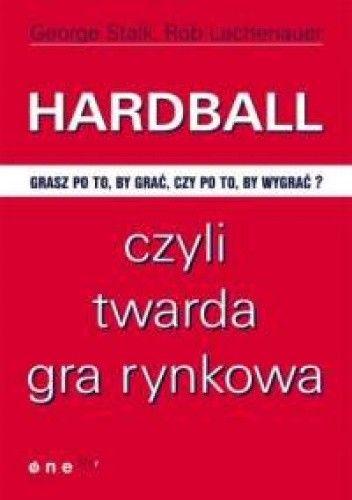 Okładka książki George Stalk, Rob Lachenauer. Hardball, czyli twarda gra rynkowa.