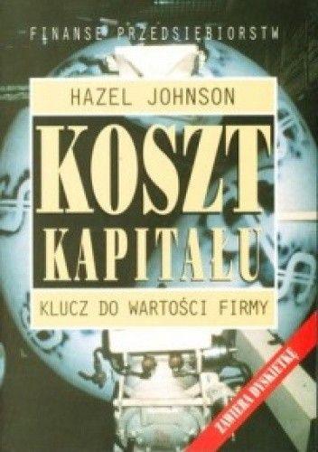 Okładka książki Hazel Johnson. Koszt kapitału. Klucz do wartości firmy.