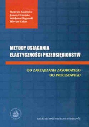 Okładka książki Metody osiagania elastycznosci przedsiębiorstw Od zarzadzania zasobowego do procesowego