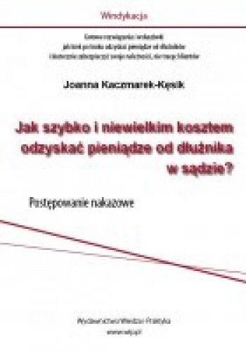 Okładka książki Jak szybko i niewielkim kosztem odzyskać pieniądze od dłużnika w sądzie