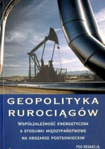 Okładka książki Geopolityka rurociągów. Współzależność energetyczna a stosunkimiędzypaństwowe na obszarze postsowieckim