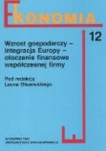 Okładka książki Wzrost Gospodarczy - Integracja Europy - Otoczenie Finansowe Współczesnej Firmy