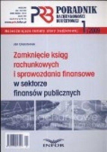 Okładka książki Zamknięcie Ksiąg Rachunkowych I Sprawozdania Finansowe W Sektorze Finansów Publicznych. Poradnik Rachunkowości Budżetowej 2009/01