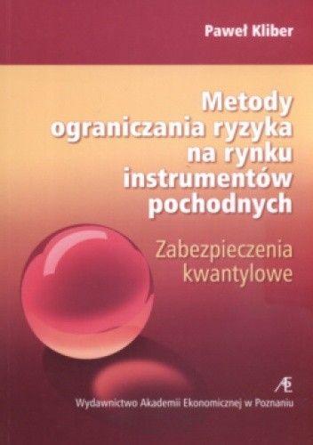 Okładka książki Metody Ograniczania Ryzyka Na Rynku Instrumentów Pochodnych Zabezpieczenia Kwantylowe