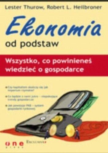 Okładka książki Ekonomia od podstaw. Wszystko, co powinieneś wiedzieć o gospodarce