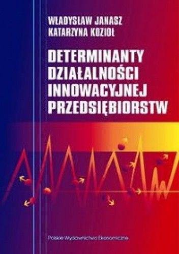 Okładka książki Determinanty działalności innowacyjnej przedsiębiorstw
