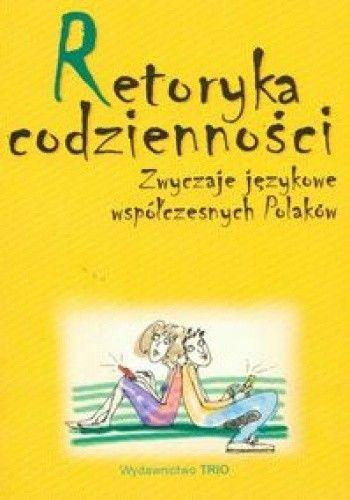 Okładka książki Retoryka codzienności. Zwyczaje językowe współczesnych Polaków