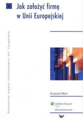 Okładka książki Jak założyć firmę w Unii Europejskiej