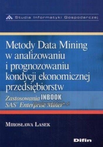 Okładka książki Metody Data Mining w analizowaniu i prognozowaniu kondycji ekonomicznej przedsiębiorstw - Mirosława Lasek