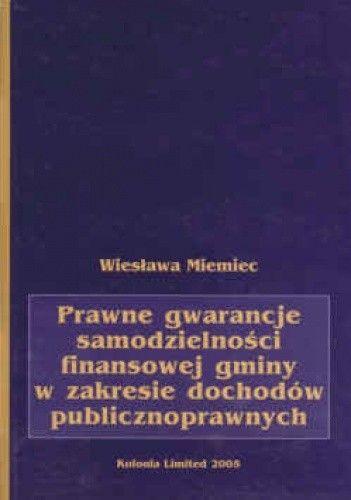 Okładka książki Prawne gwarancje samodzielności finansowej gminy w zakresie dochodów publicznych
