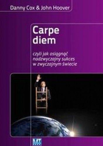 Okładka książki Carpe diem czyli jak osiągnąć nadzwyczajny sukces w zwyczajnym świecie