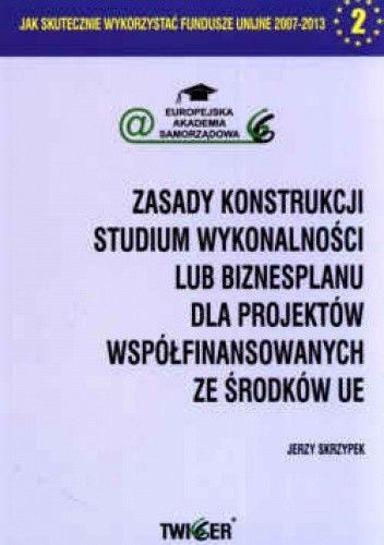 Okładka książki zasady konstrukcji. Studium wykonalności lub biznesplanu dla projektów współfinansowanych ze środków UE