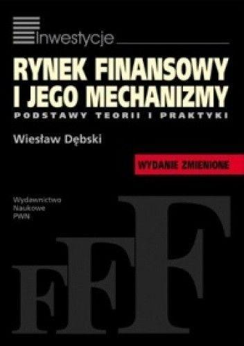 Okładka książki Rynek finansowy i jego mechanizmy. Podstawy teorii i praktyki