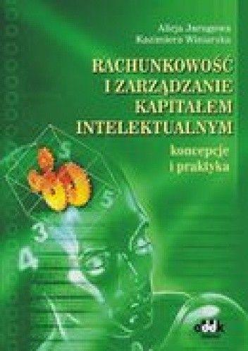 Okładka książki Rachunkowość i zarządzanie kapitałem intelektualnym. Koncepcje i praktyka