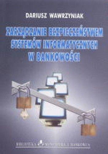 Okładka książki Zarządzanie bezpieczeństwem systemów informatycznych w bankowości